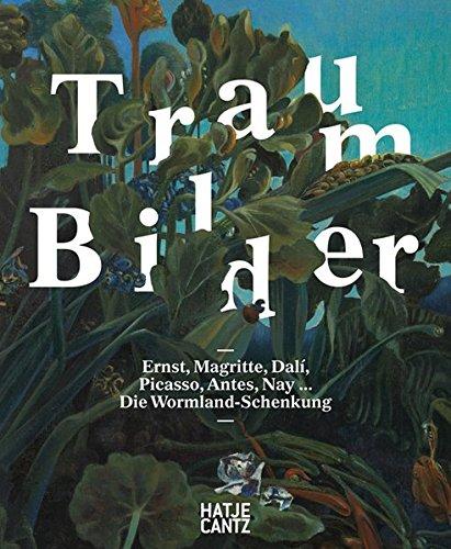 Traum-Bilder. Ernst. Magritte, Dali, Picasso, Antes, Nay: Die Wormland-Schenkung -