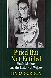 Pitied but Not Entitled: Single Mothers and the History of Welfare by Linda Gordon (1994-09-14)