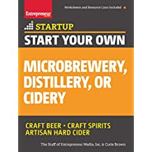 Start Your Own Microbrewery, Distillery, or Cidery: Your Step-By-Step Guide to Success (StartUp Series) (English Edition)