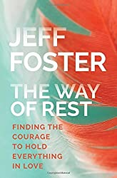 The Way of Rest: Finding The Courage to Hold Everything in Love by Jeff Foster (2016-10-01)