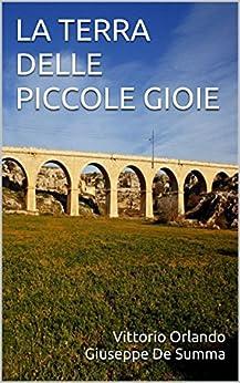 LA TERRA DELLE PICCOLE GIOIE di [Summa, Vittorio OrlandoGiuseppe De, De Summa, Giuseppe]