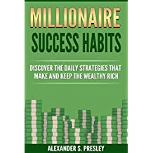 Millionaire Success Habits: Discover The Daily Strategies That Make and Keep The Wealthy Rich (Money Mindsets, Success Ideas, Prosperity Rituals) (English Edition)