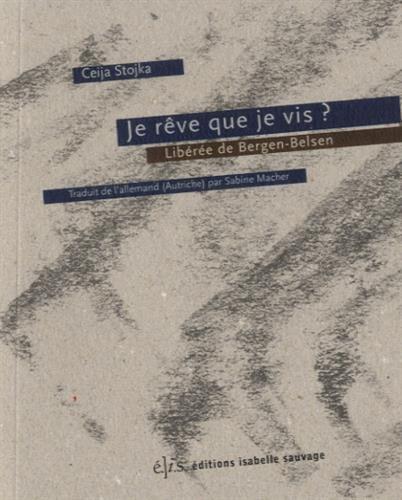 Je rêve que je vis ? : Libérée de Bergen-Belsen par Ceija Stojka