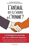 L'animal est-il l'avenir de l'homme ?: Prix Animalis 2017 - Animaux du bonheur 2017 !L'intelligence animale par les plus grands experts.