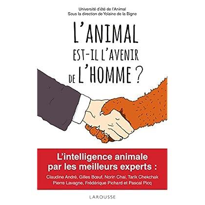 L'animal est-il l'avenir de l'homme ?: Prix Animalis 2017 - Animaux du bonheur 2017 !L'intelligence animale par les plus grands experts....