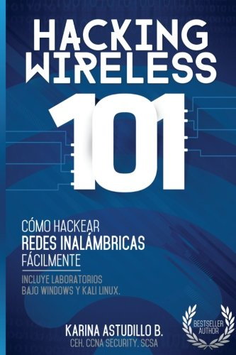 Hacking Wireless 101: ¡Cómo hackear redes inalámbricas fácilmente!: Volume 2
