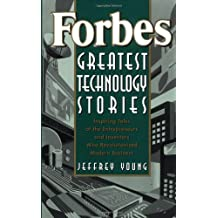 Forbes Greatest Technology Stories: Inspiring Tales of the Entrepreneurs and Inventors Who Revolutionized Modern Business: Inspiring Tales of ... Modern Business (Forbes Magazine)