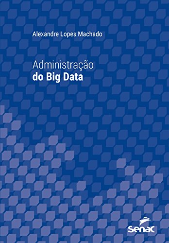 Administração do Big Data (Universitária) (Portuguese Edition) por Alexandre Lopes Machado