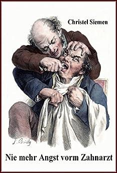 Nie mehr Angst vorm Zahnarzt: Dentalphobie überwinden von [Siemen, Christel]
