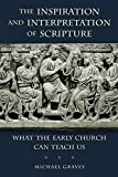 The Inspiration and Interpretation of Scripture: What the Early Church Can Teach Us (English Edition)