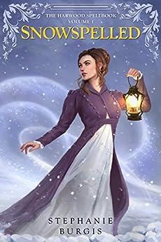 Snowspelled: Volume I of The Harwood Spellbook by [Burgis, Stephanie]