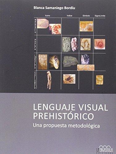 Lenguaje visual prehistórico: Una propuesta metodológica (Serie Arqueología y Patrimonio) por Blanca Samaniego Bordíu