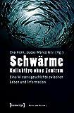 Schwärme - Kollektive ohne Zentrum: Eine Wissensgeschichte zwischen Leben und Information (Masse und Medium, Band 7)
