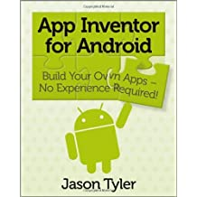 App Inventor for Android: Build Your Own Apps - No Experience Required! by Jason Tyler (2011-04-25)
