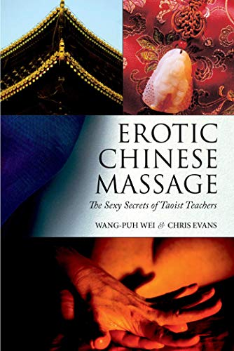 Erotic Chinese Massage: The Sexy Secrets of Taoist Teachers (English Edition) por Wang-puh Wei