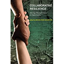 Collaborative Resilience: Moving Through Crisis to Opportunity (MIT Press) (English Edition)