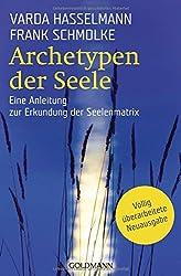 Archetypen der Seele: Die seelischen Grundmuster - Eine Anleitung zur Erkundung der Matrix