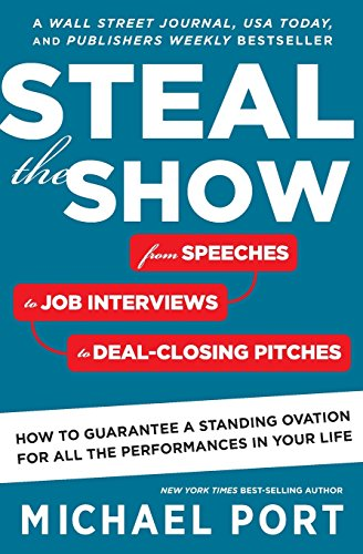 Steal the Show: From Speeches to Job Interviews to Deal-Closing Pitches, How to Guarantee a Standing Ovation for All the Performances in Your Life (Mariner Books)