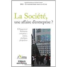 La Société, une affaire d'entreprise ? : L'Engagement Sociétal des entreprises : enjeux, pratiques, perspectives