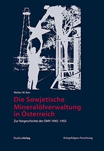 die-sowjetische-mineralolverwaltung-in-osterreich-zur-vorgeschichte-der-omv-1945-1955