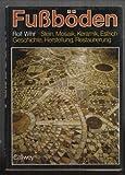 Fußböden. Stein Mosaik, Keramik, Estrich. Geschichte, Herstellung, Restaurierung