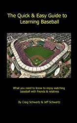 The Quick & Easy Guide to Learning Baseball: What you need to know to enjoy watching baseball with friends and relatives (English Edition)