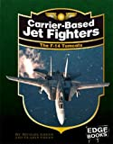 Carrier-Based Jet Fighters: The F-14 Tomcats (Edge Books: War Planes)