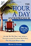 The Hour a Day Entrepreneur: Escape the Rat Race and Achieve Entrepreneurial Freedom with Only One Focused Hour a Day