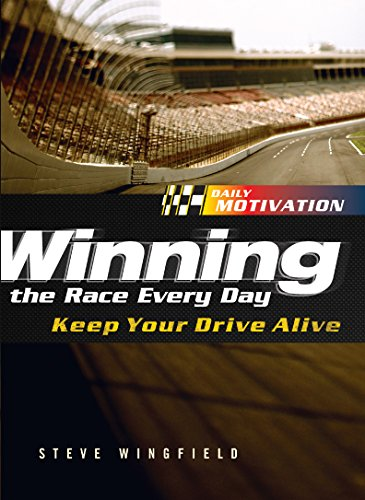Winning the Race Every Day: Keep Your Drive Alive por Steve Winfield