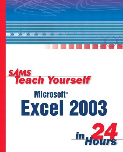 Sams Teach Yourself Microsoft Office Excel 2003 in 24 Hours (Sams Teach Yourself in 24 Hours) (Microsoft Office Excel 2003)
