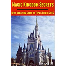 Magic Kingdom Secrets: Best Vacation Guide of Tips & Fun 2015: 2015 Disney World Vacation Guide Book (English Edition)