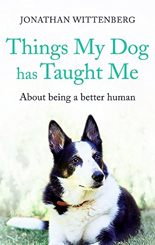 Things My Dog Has Taught Me: About being a better human - the bestselling gift for all dog lovers