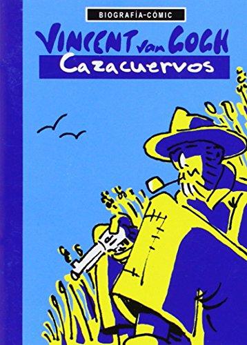 Vincent Van Gogh Cazacuervos (Biografías-Cómic)