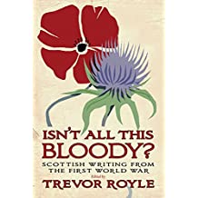 'Isn't All This Bloody?': Scottish Writing from the First World War