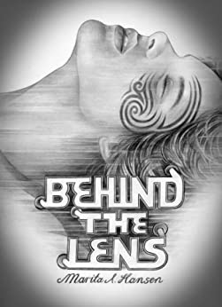 Behind the Lens (Behind the Lives Book 3) by [Hansen, Marita A.]