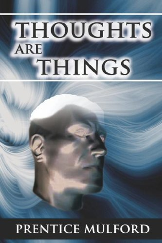 Thoughts Are Things by Prentice Mulford (2007-07-03)