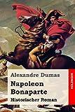 Napoleon Bonaparte: Historischer Roman - Alexandre Dumas