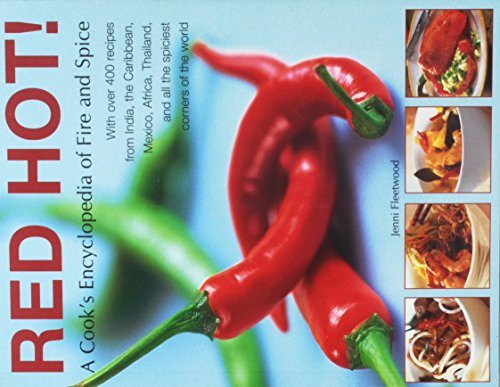 Red Hot! a Cook's Encyclopedia of Fire and Spice: With Over 400 Recipes from India, the Caribbean, Mexico, Africa, Thailand and All the Spiciest Corne