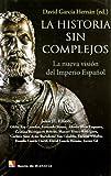 Historia sin complejos, la - la nueva vision del imperio español