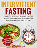 #5: Intermittent Fasting: Complete Beginner's Guide To Lose Weight, Burn Fat And Stay Healthy Through Intermittent Fasting