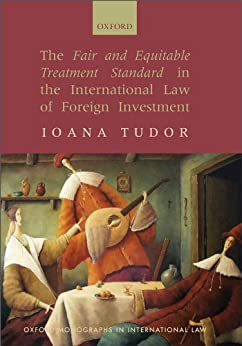 The Fair and Equitable Treatment Standard in the International Law of Foreign Investment par [Tudor, Ioana]