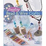 Dazzling Bead & Wire Crafts by Mickey Baskett (2005-12-28)