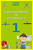 Il mio quaderno di matematica per la classe prima: i numeri dall'1 al 10, l'insieme unitario ed equipotente, il diagramma del