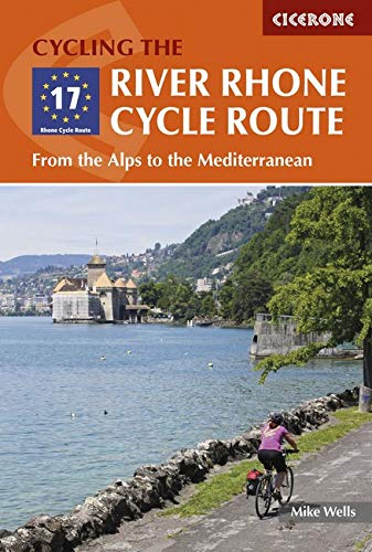 The River Rhone Cycle Route: From the Alps to the Mediterranean (Cicerone Cycling Guides) por Mike Wells