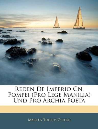 Reden De Imperio Cn. Pompei (Pro Lege Manilia) Und Pro Archia Poëta