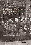 Sigmund Freud - Eugen Bleuler: Ich bin zuversichtlich, wir erobern bald die Psychiatrie Briefwechsel 1904 - 1937