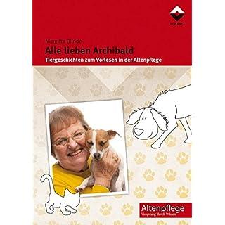 Alle lieben Archibald: Tiergeschichten zum Vorlesen in der Altenpflege