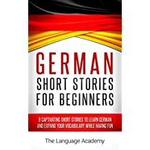 German: Short Stories For Beginners - 9 Captivating Short Stories to Learn German & Expand Your Vocabulary While Having Fun (English Edition)