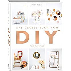 Das große Buch vom DIY: Über 110 Do it yourself-Projekte