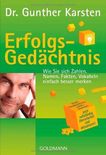 Buchseite und Rezensionen zu 'Erfolgs-Gedächtnis: Wie Sie sich Zahlen, Namen, Fakten, Vokabeln einfach besser merken' von Dr. Gunther Karsten